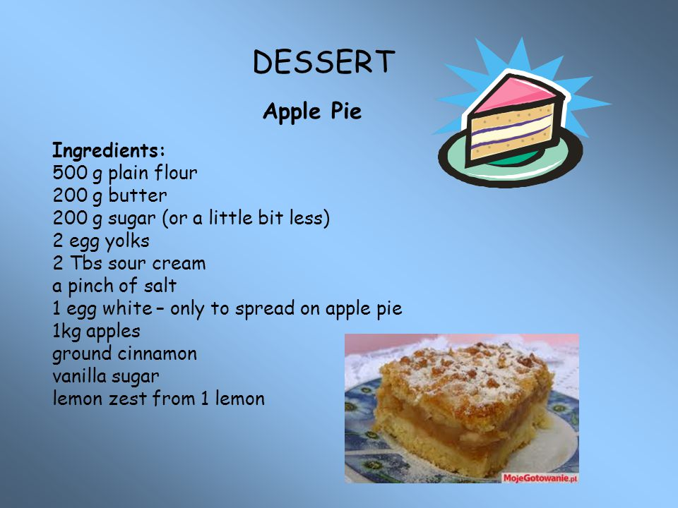 DESSERT Apple Pie Ingredients: 500 g plain flour 200 g butter