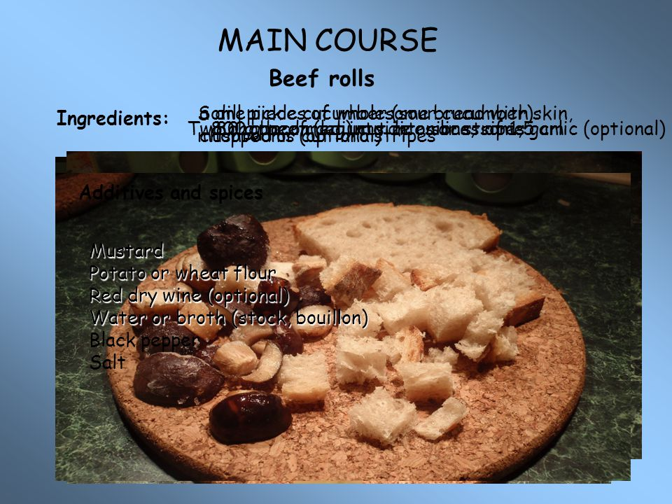 MAIN COURSE Beef rolls. Some pieces of wholesome bread with skin, mushrooms (optional)
