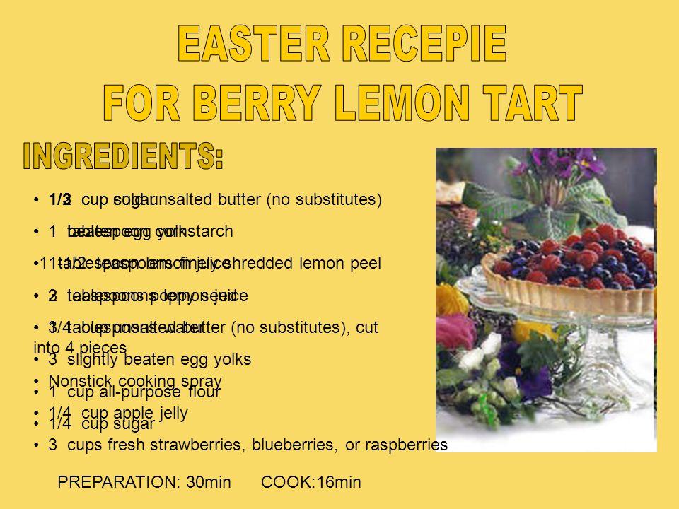 EASTER RECEPIE FOR BERRY LEMON TART INGREDIENTS: