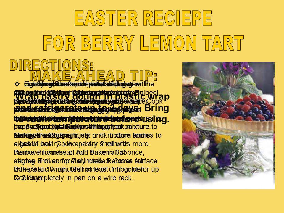 EASTER RECIEPE FOR BERRY LEMON TART DIRECTIONS: MAKE-AHEAD TIP: