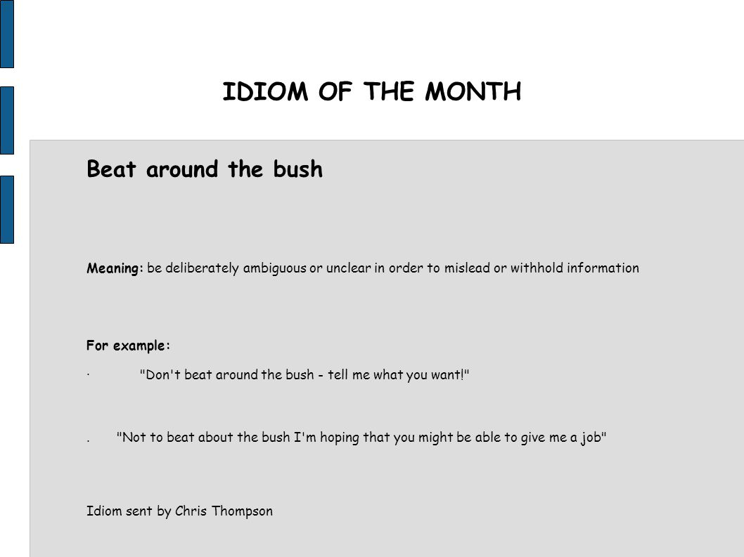 IDIOM OF THE MONTH Beat around the bush