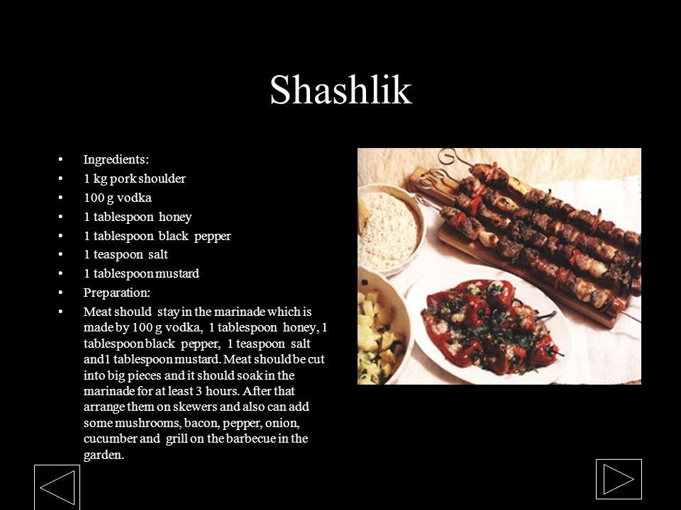 Shashlik Ingredients: 1 kg pork shoulder 100 g vodka