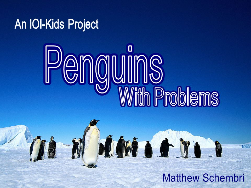 An IOI-Kids Project Penguins Penguins With Problems With Problems Matthew Schembri