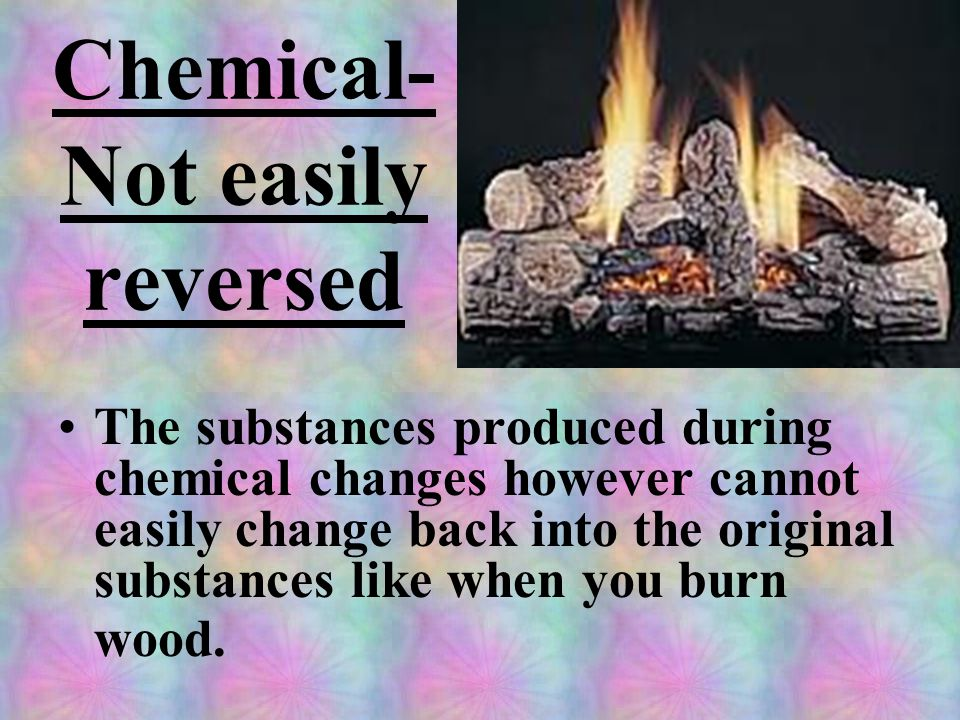 Chemical- Not easily reversed