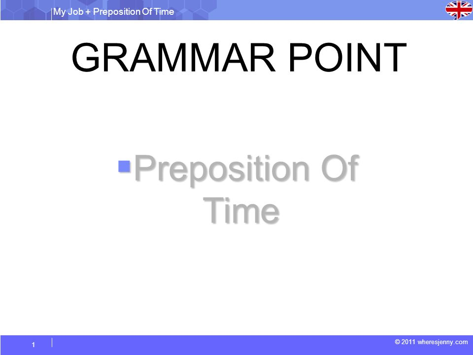 GRAMMAR POINT Preposition Of Time My Job + Preposition Of Time