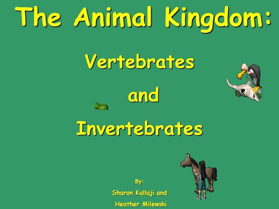 The Animal Kingdom: Vertebrates and Invertebrates Sharon Kallaji and