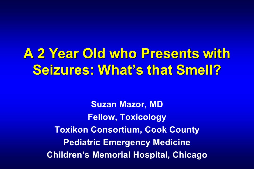 A 2 Year Old who Presents with Seizures: What's that Smell