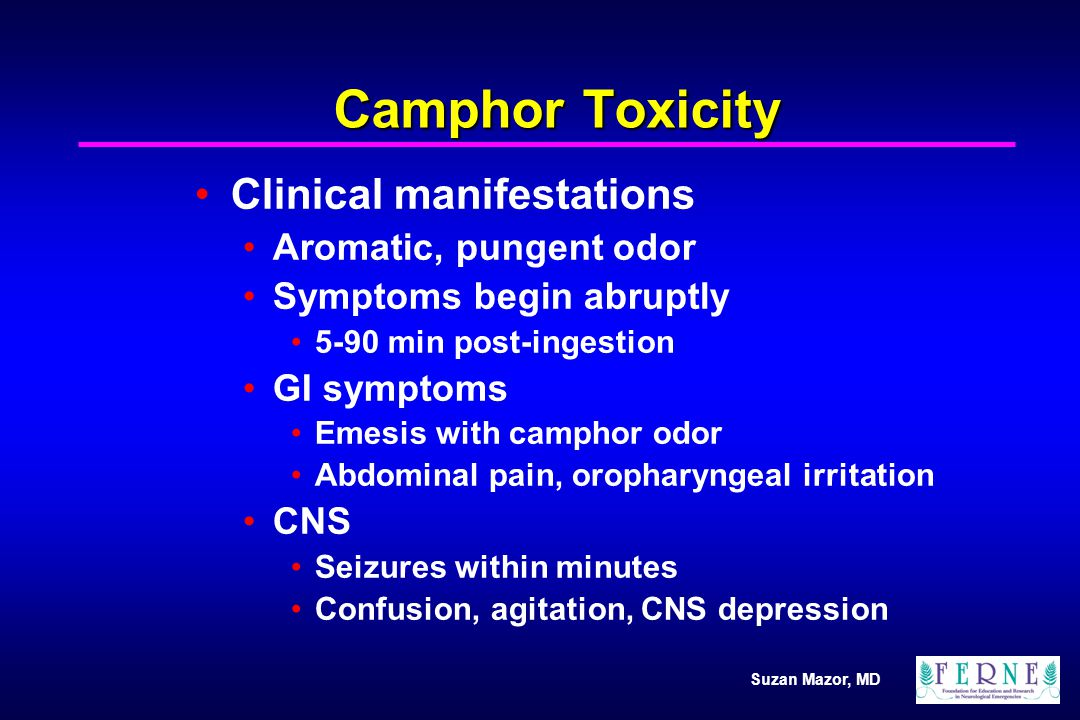 Camphor Toxicity Clinical manifestations Aromatic, pungent odor