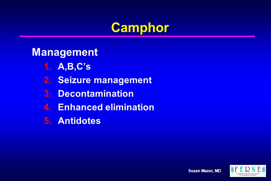 Camphor Management A,B,C's Seizure management Decontamination