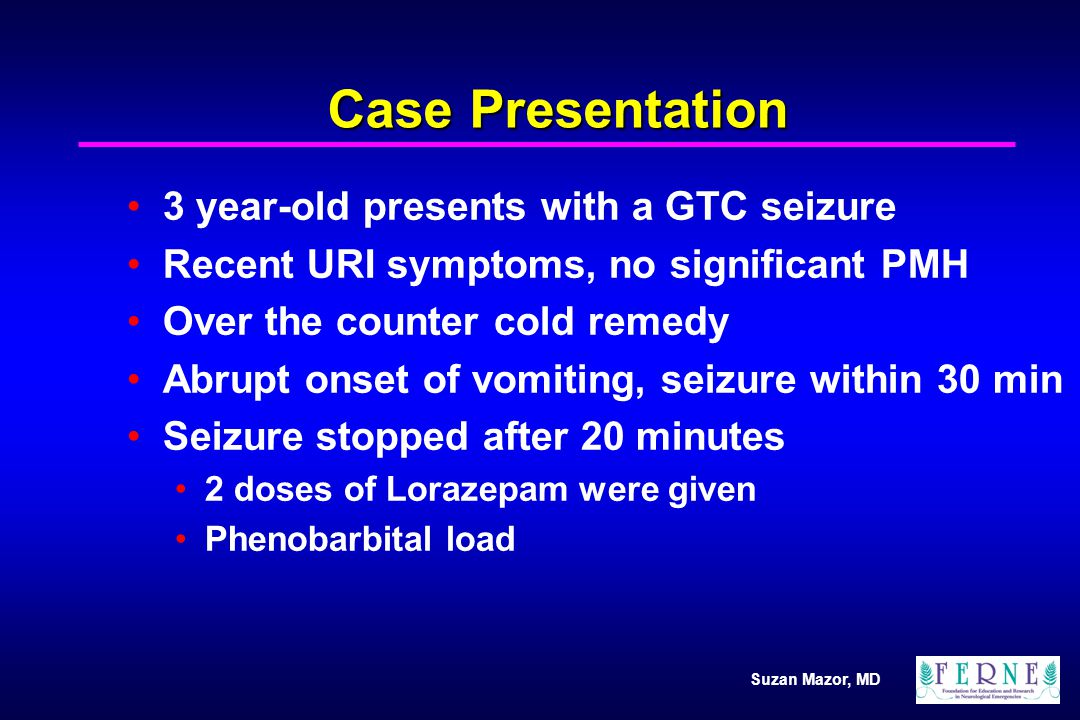 Case Presentation 3 year-old presents with a GTC seizure