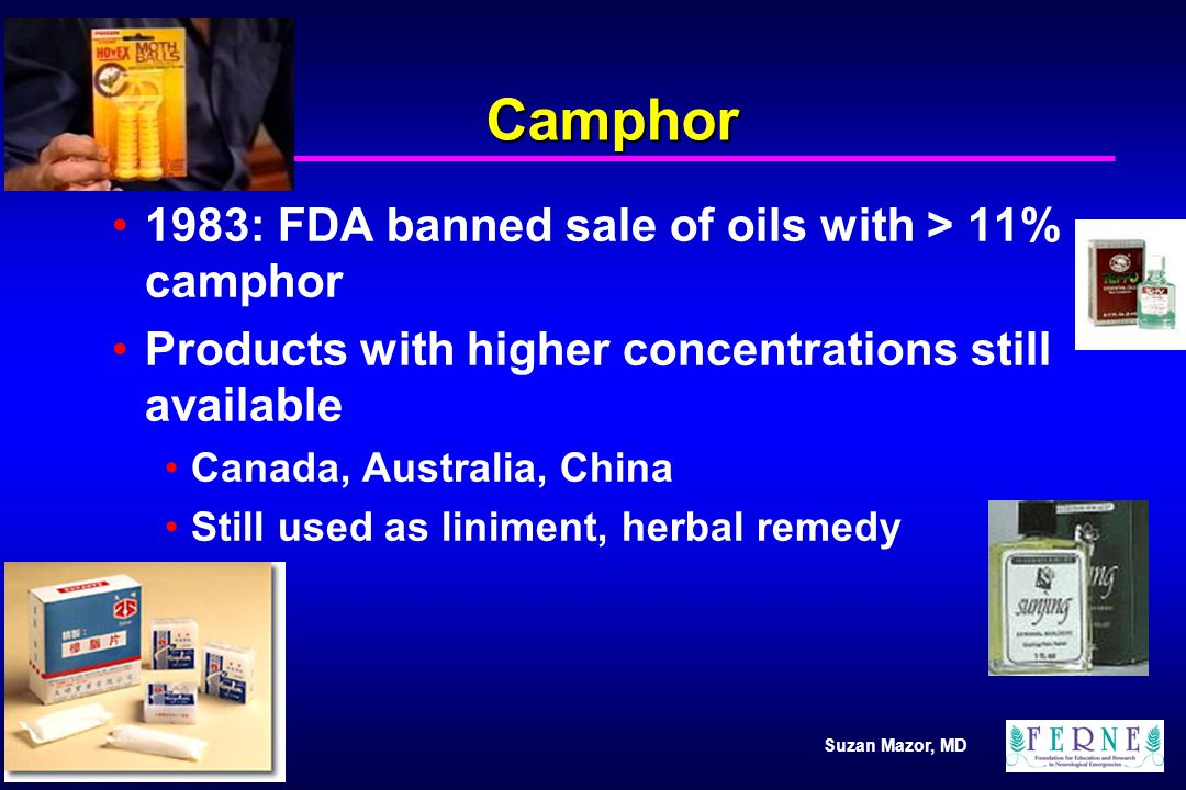 Camphor 1983: FDA banned sale of oils with > 11% camphor