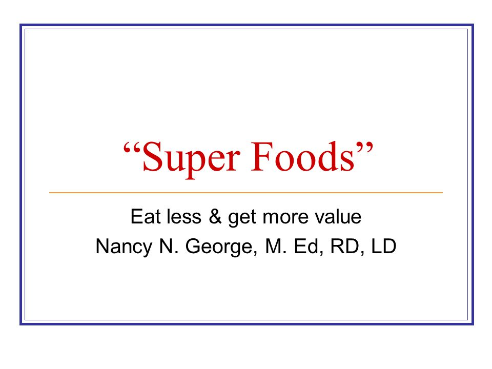Eat less & get more value Nancy N. George, M. Ed, RD, LD