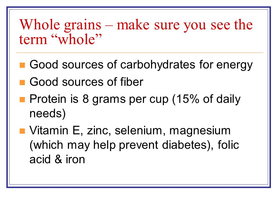 Whole grains – make sure you see the term whole
