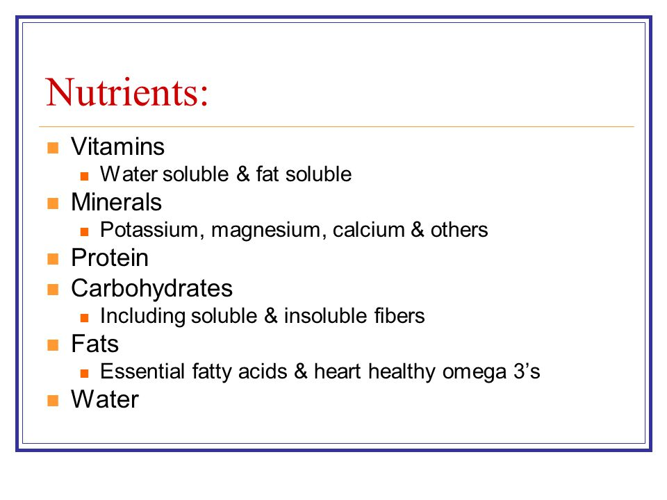 Nutrients: Vitamins Minerals Protein Carbohydrates Fats Water