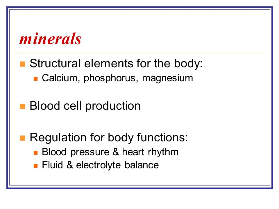 minerals Structural elements for the body: Blood cell production