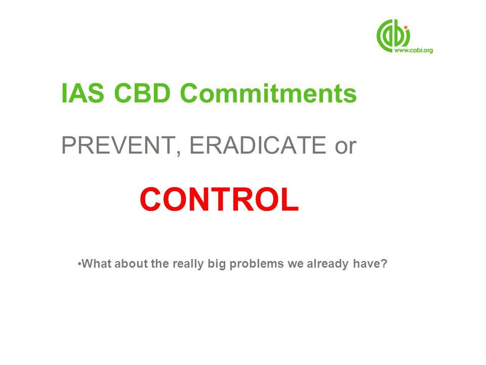 CONTROL IAS CBD Commitments PREVENT, ERADICATE or