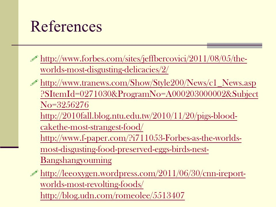 References http://www.forbes.com/sites/jeffbercovici/2011/08/05/the-worlds-most-disgusting-delicacies/2/