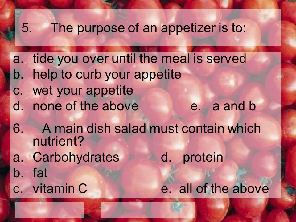 5. The purpose of an appetizer is to: