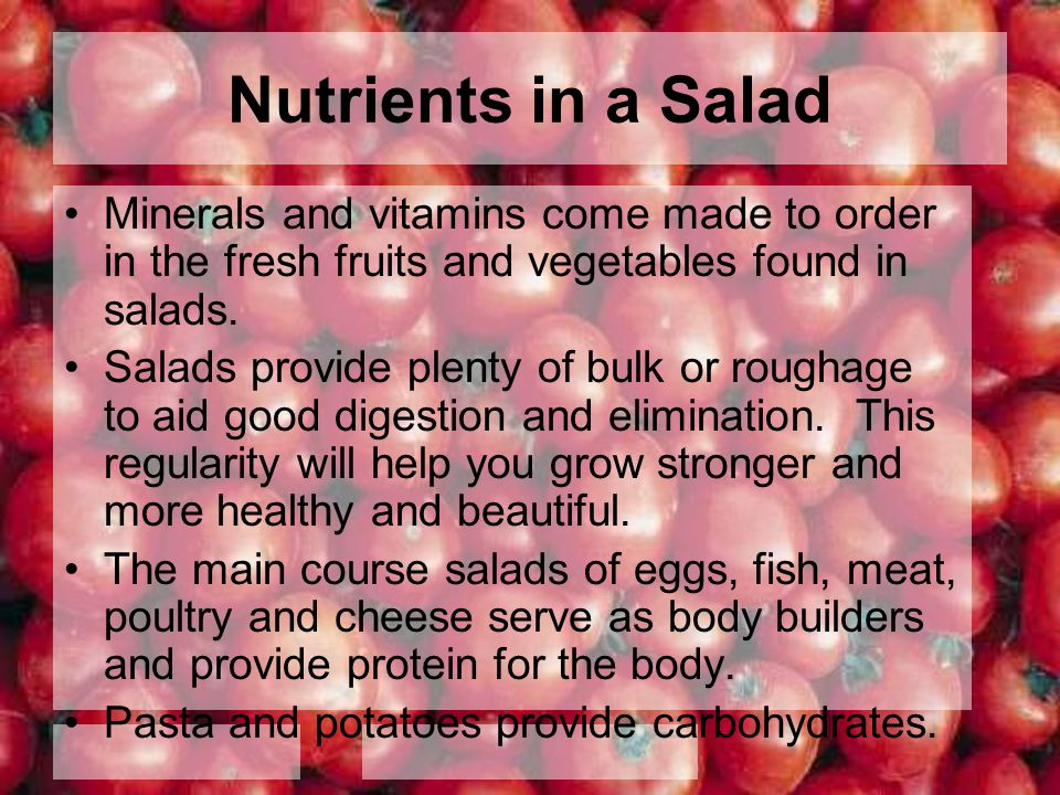 Nutrients in a Salad Minerals and vitamins come made to order in the fresh fruits and vegetables found in salads.