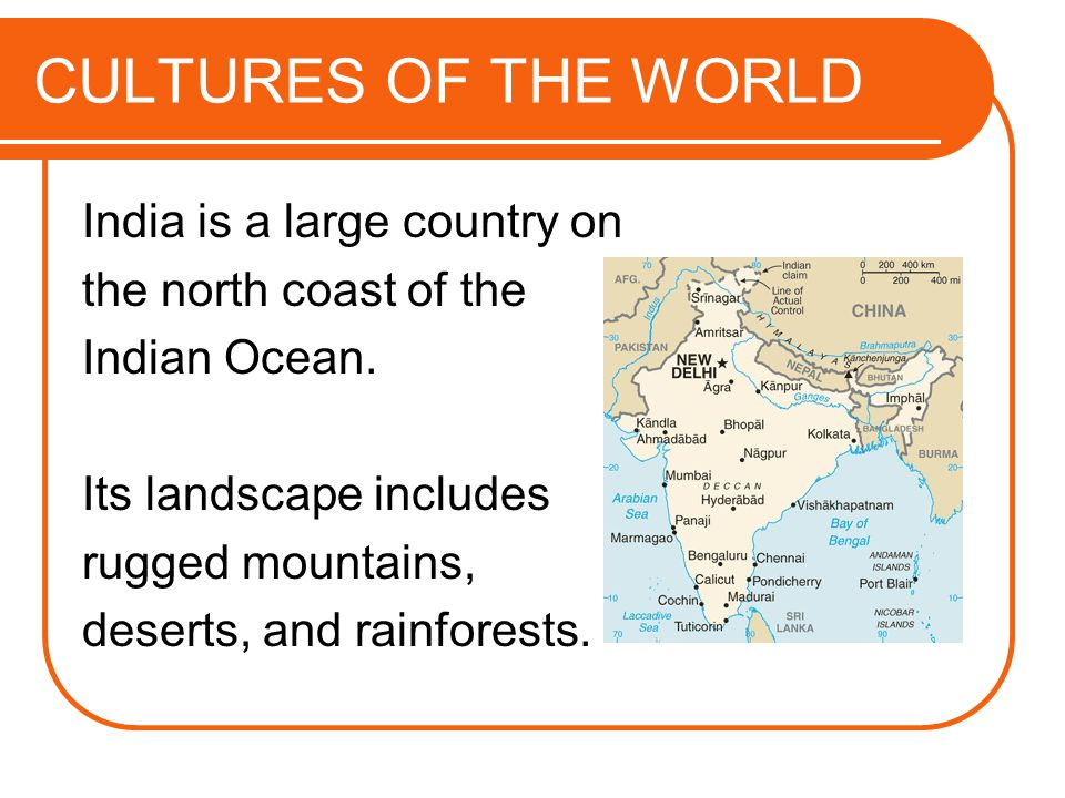 CULTURES OF THE WORLD India is a large country on