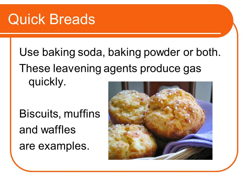 Quick Breads Use baking soda, baking powder or both.