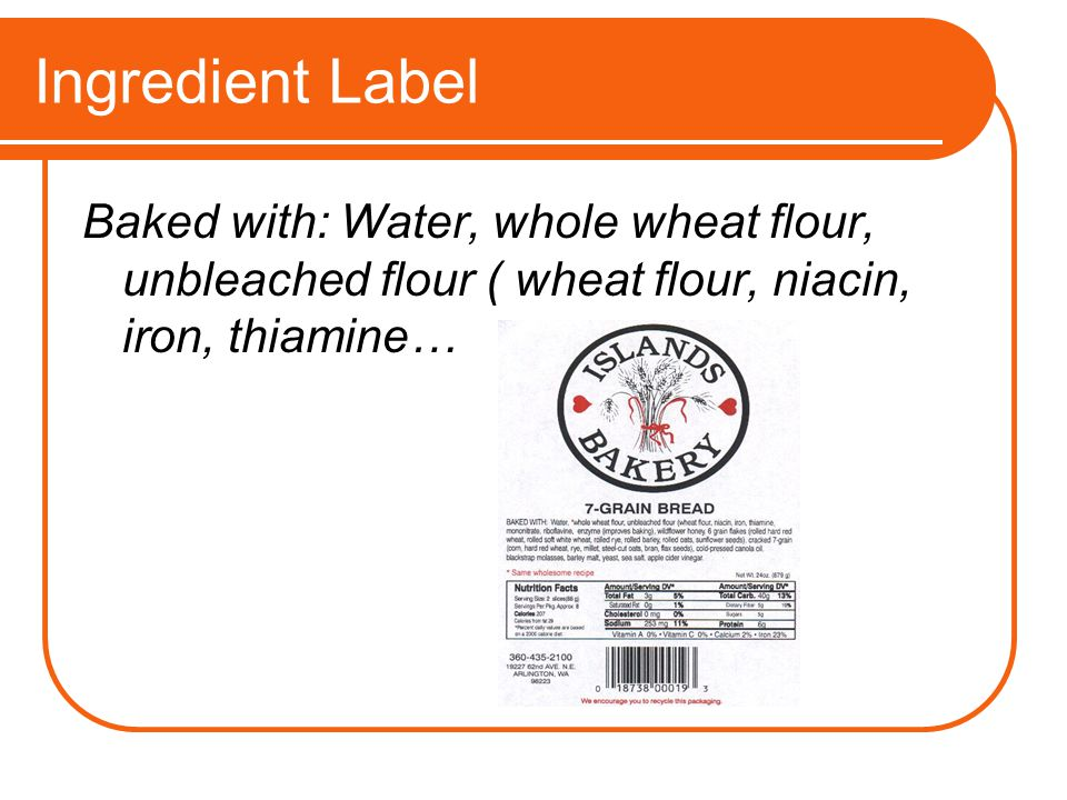Ingredient Label Baked with: Water, whole wheat flour, unbleached flour ( wheat flour, niacin, iron, thiamine…