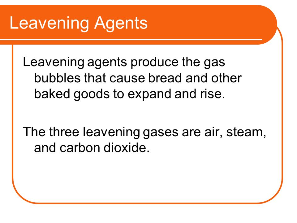 Leavening Agents Leavening agents produce the gas bubbles that cause bread and other baked goods to expand and rise.