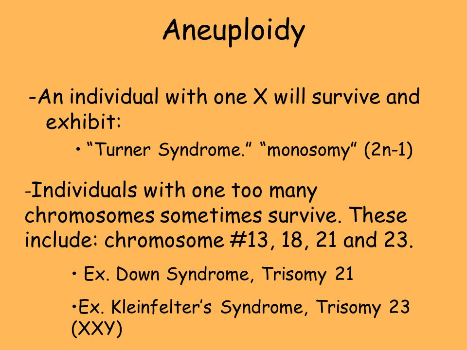Aneuploidy -An individual with one X will survive and exhibit:
