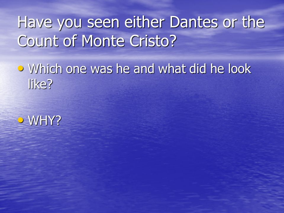 Have you seen either Dantes or the Count of Monte Cristo