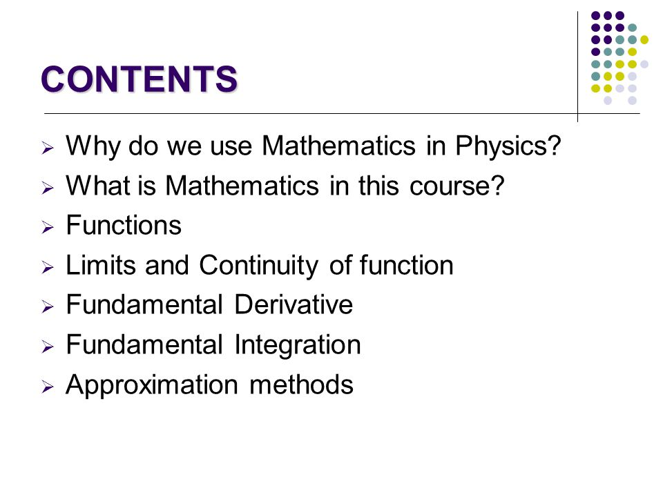 CONTENTS Why do we use Mathematics in Physics