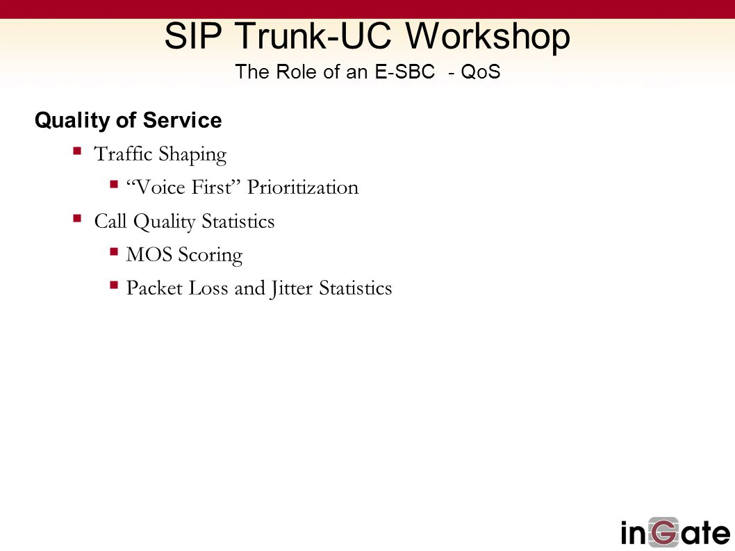SIP Trunk-UC Workshop The Role of an E-SBC - QoS