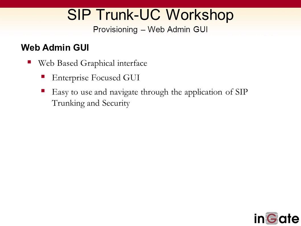 SIP Trunk-UC Workshop Provisioning – Web Admin GUI