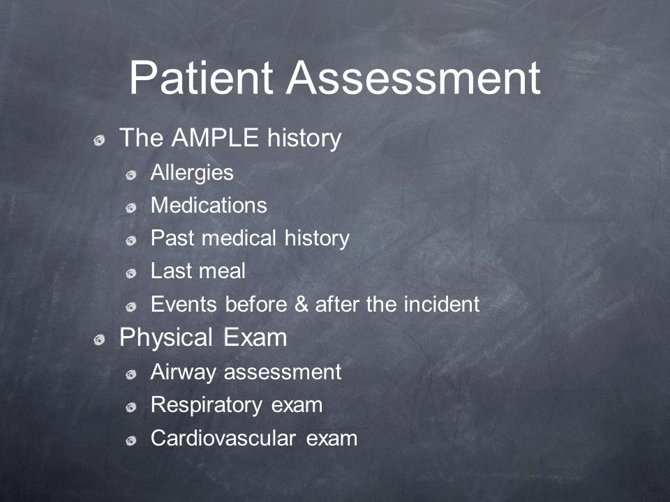 Patient Assessment The AMPLE history Physical Exam Allergies