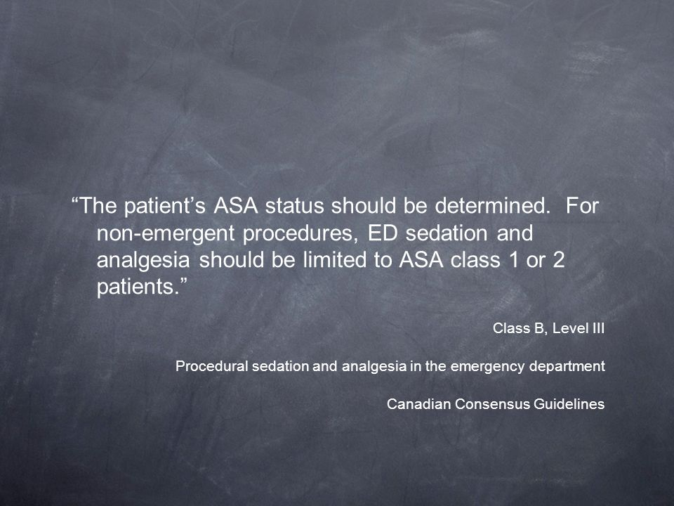 The patient's ASA status should be determined