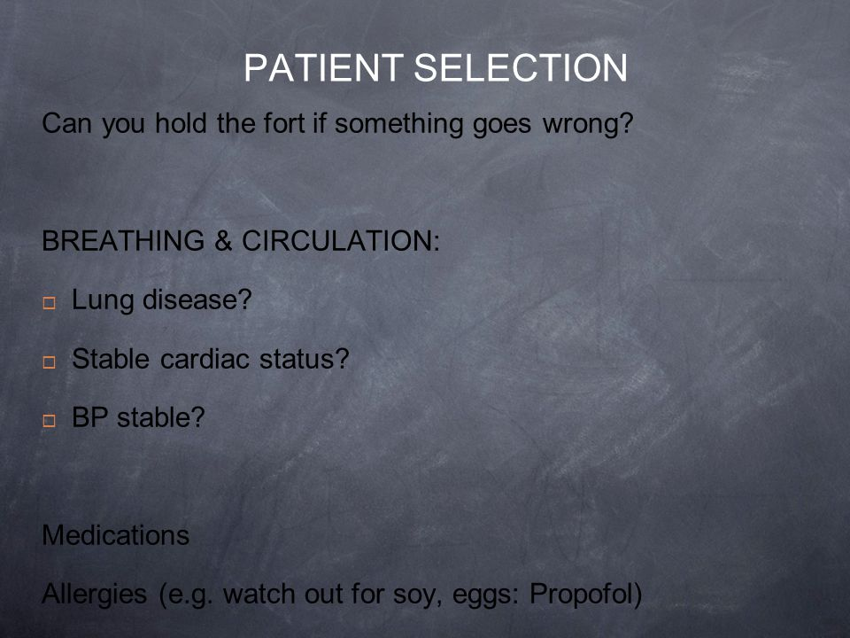 PATIENT SELECTION Can you hold the fort if something goes wrong