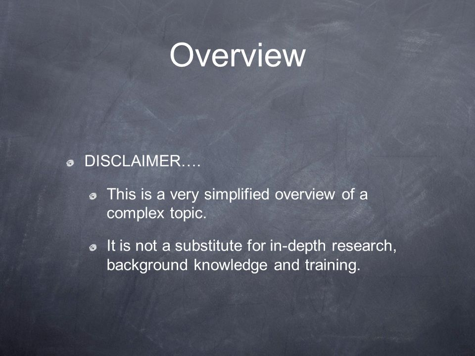 Overview DISCLAIMER…. This is a very simplified overview of a complex topic.