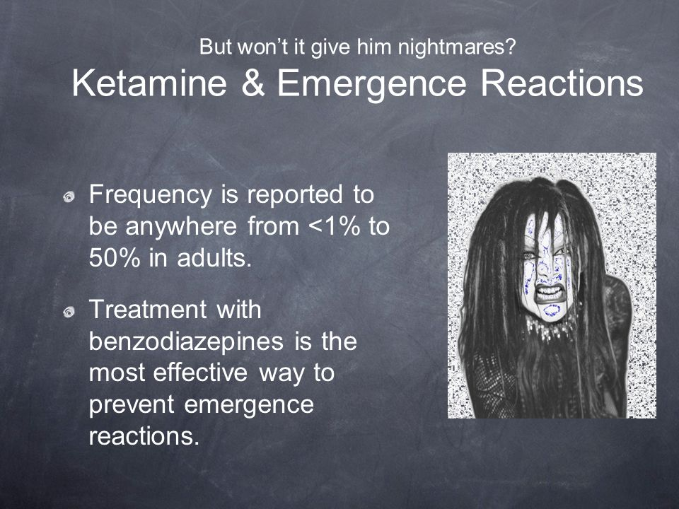 But won't it give him nightmares Ketamine & Emergence Reactions