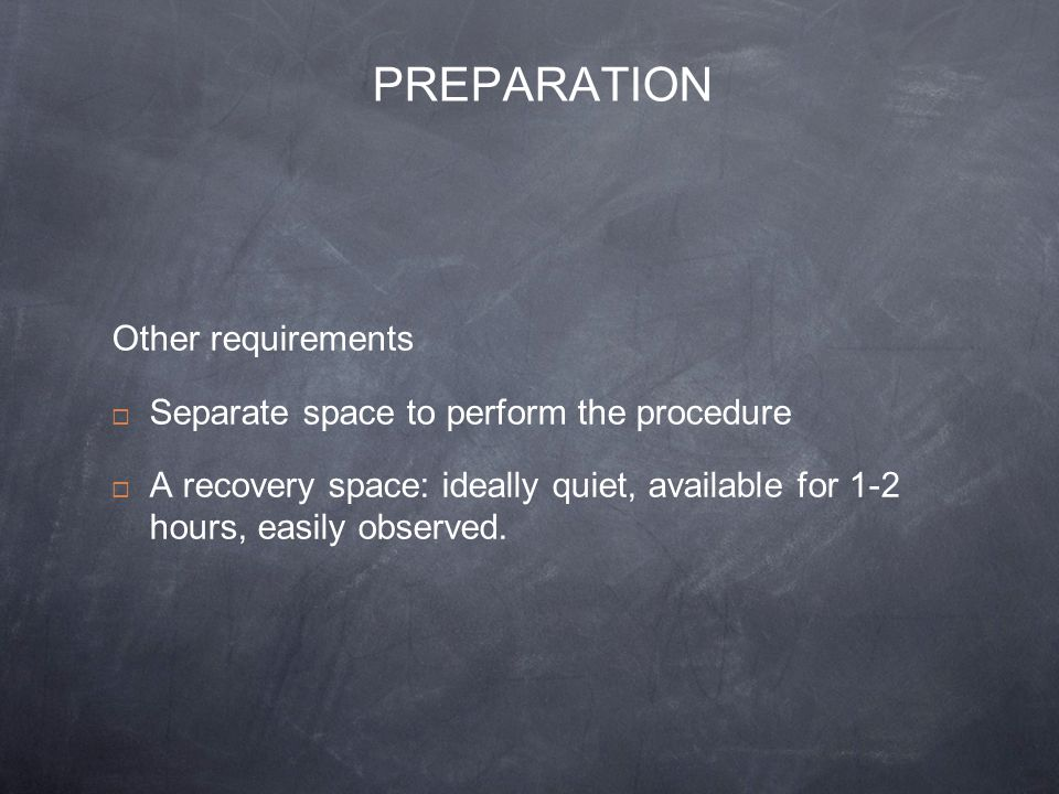 PREPARATION Other requirements Separate space to perform the procedure
