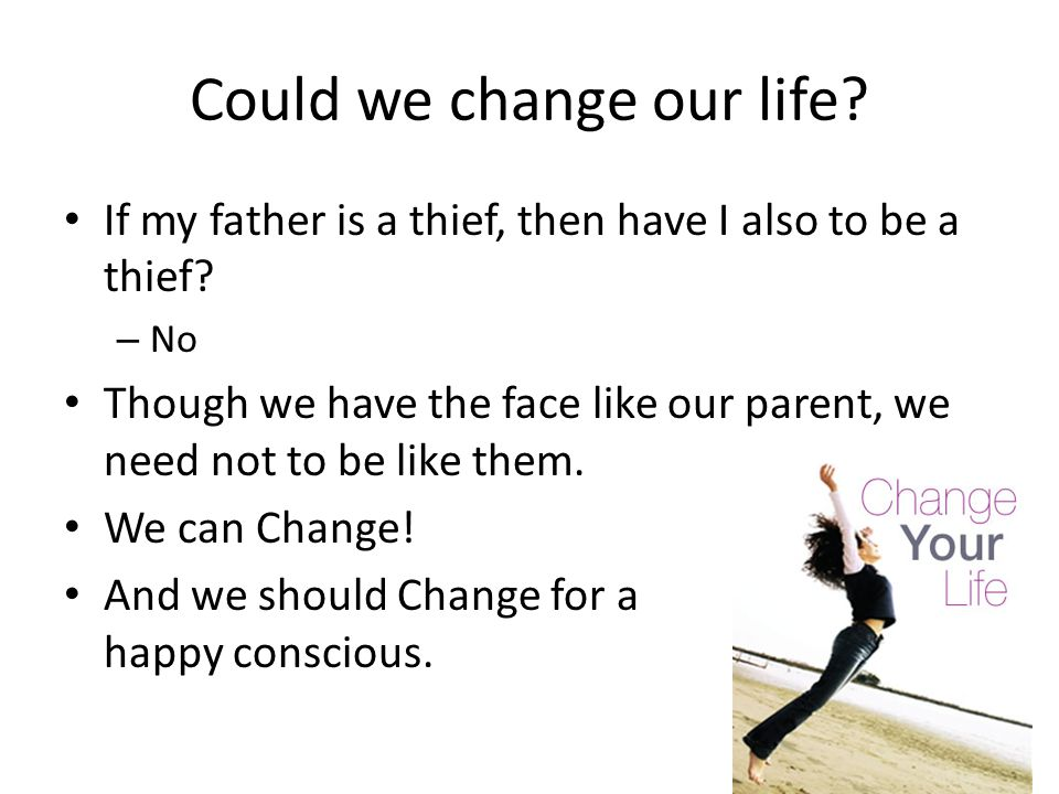 Could we change our life