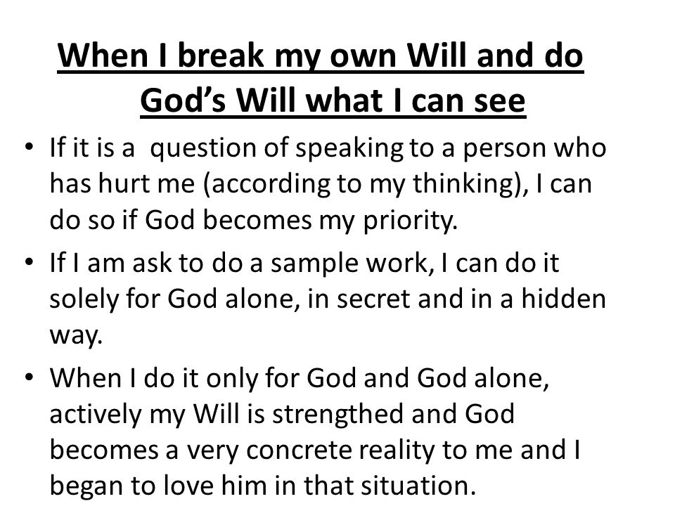 When I break my own Will and do God's Will what I can see