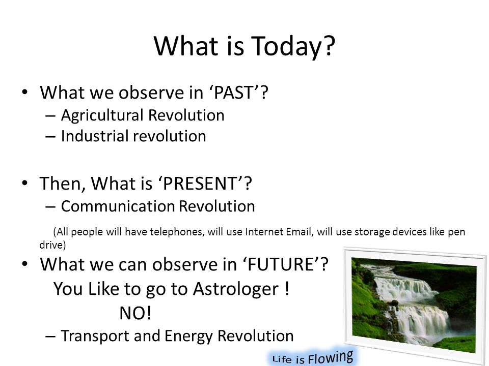 What is Today What we observe in 'PAST' Then, What is 'PRESENT'