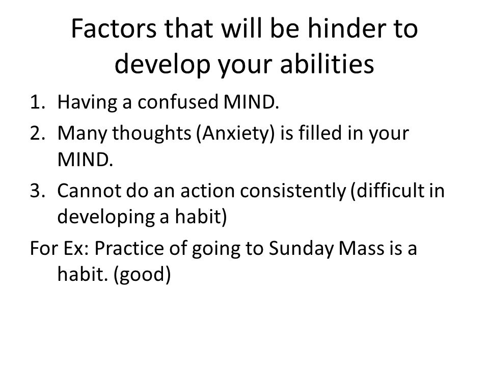 Factors that will be hinder to develop your abilities