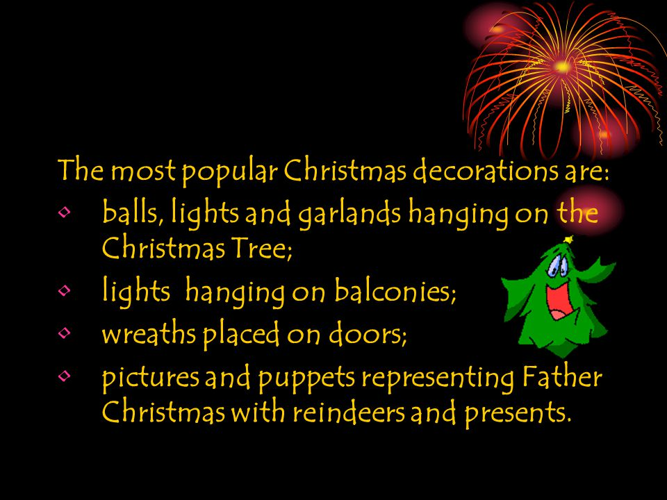 The most popular Christmas decorations are: