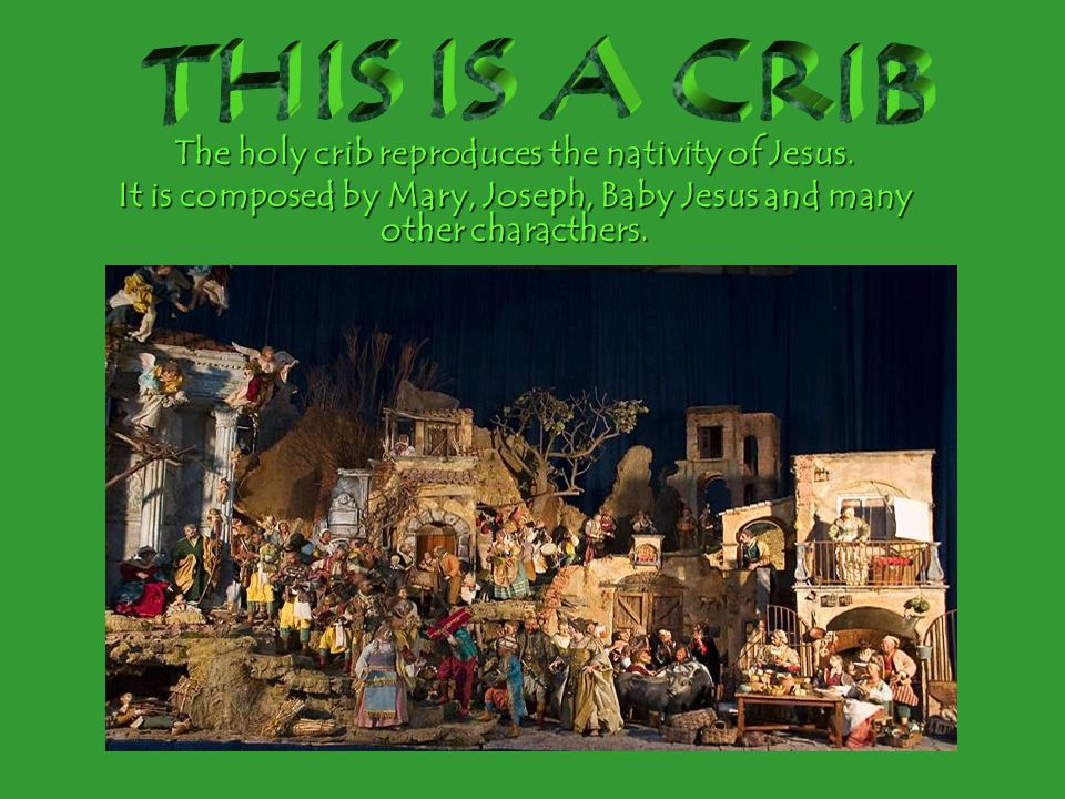 THIS IS A CRIB The holy crib reproduces the nativity of Jesus.