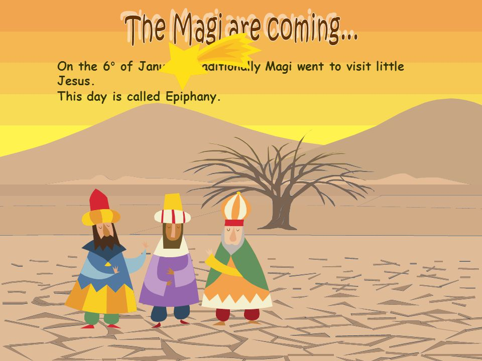 The Magi are coming... On the 6° of January traditionally Magi went to visit little Jesus.