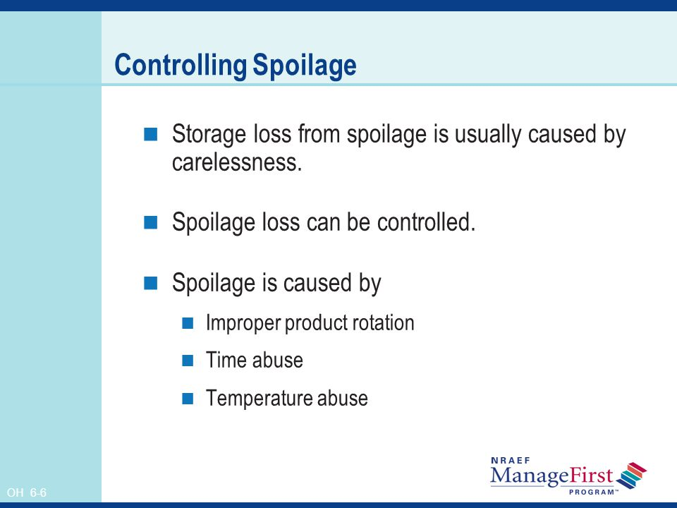 Controlling Spoilage Storage loss from spoilage is usually caused by carelessness. Spoilage loss can be controlled.