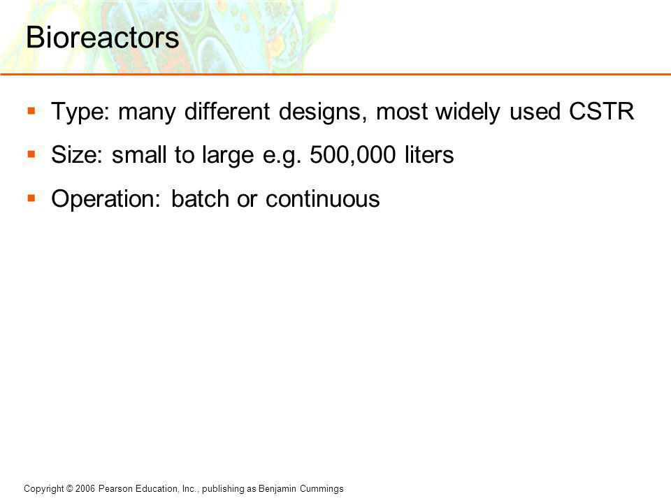 Bioreactors Type: many different designs, most widely used CSTR