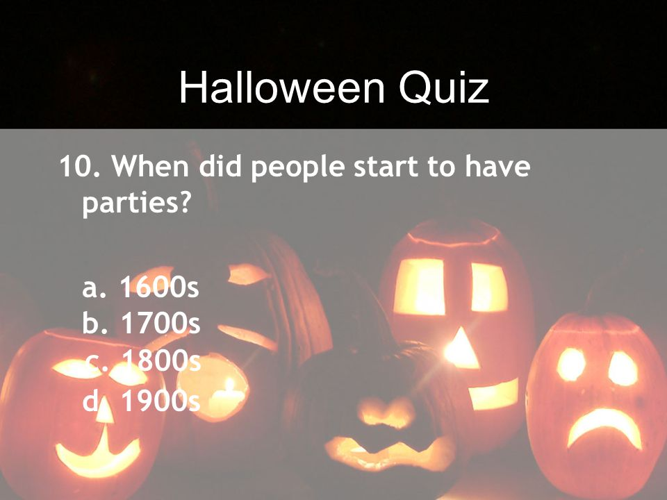 Halloween Quiz 10. When did people start to have parties