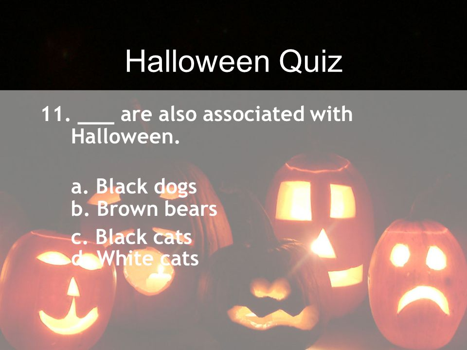 Halloween Quiz 11. ___ are also associated with Halloween.