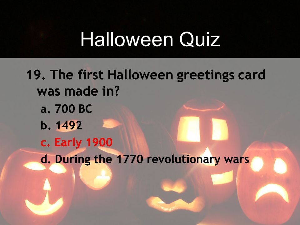Halloween Quiz 19. The first Halloween greetings card was made in